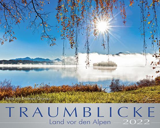TRAUMBLICKE - Land vor den Alpen 2022 - Kalender
